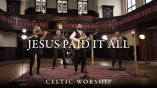 Jesus Paid It All | Celtic Worship