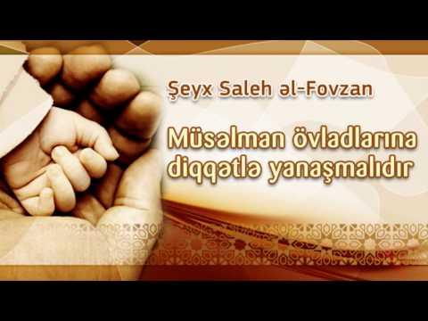 Müsəlman övladlarına diqqətlə yanaşmalıdır – Şeyx Saleh bin Fovzan əl-Fovzan