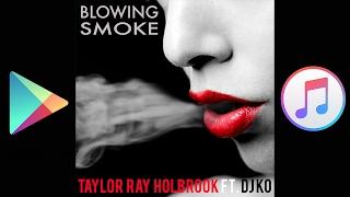 """Blowing Smoke"" by Taylor Ray Holbrook FT. DJ KO"