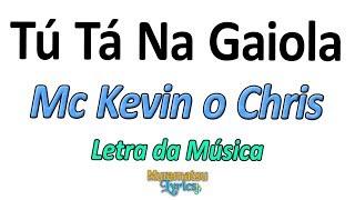 Baixar Mc Kevin o Chris - Tú Tá Na Gaiola - Letra / Lyrics