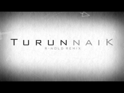 Turun Naik ( R-NOLD Remix )