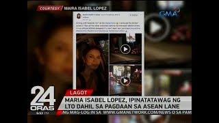 Maria Isabel Lopez, ipinatatawag ng LTO dahil sa pagdaan sa ASEAN lane
