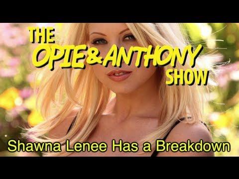 Opie & Anthony: Shawna Lenee Has a Breakdown (02/13, 02/17, 02/18 & 03/19/09)