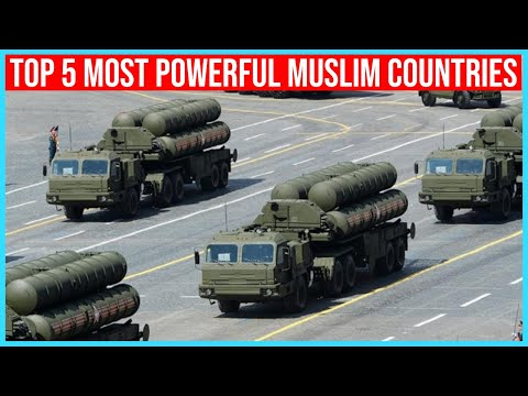Top 5 Most Powerful Muslim Countries
