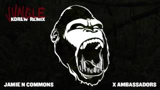 Jamie N Commons, X Ambassadors - Jungle (KDrew Remix)