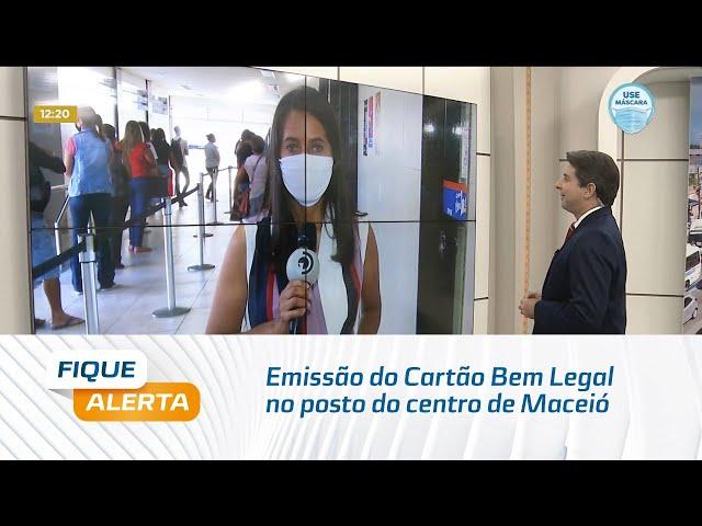 Emissão do Cartão Bem Legal no posto do centro de Maceió tem horário estendido