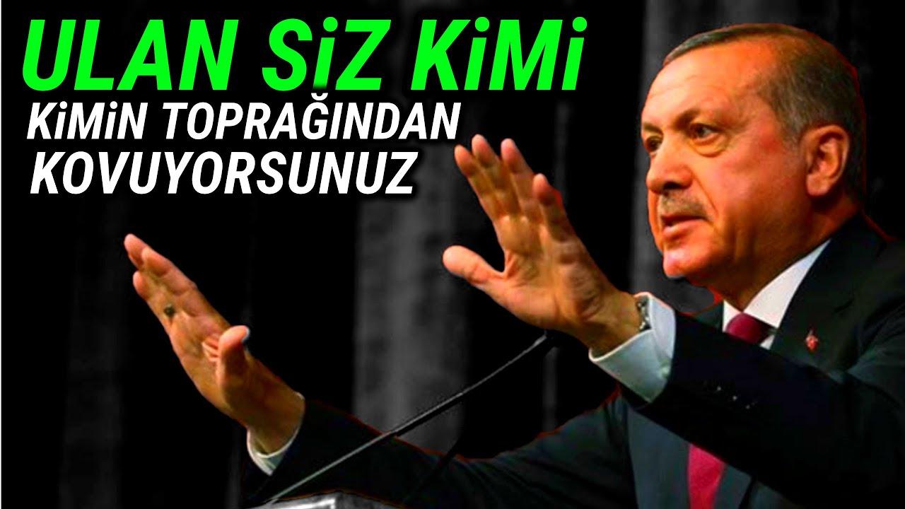 """Erdoğan, """"Ulan Siz Kimi Kimin Toprağından Kovuyorsunuz..!!"""""""