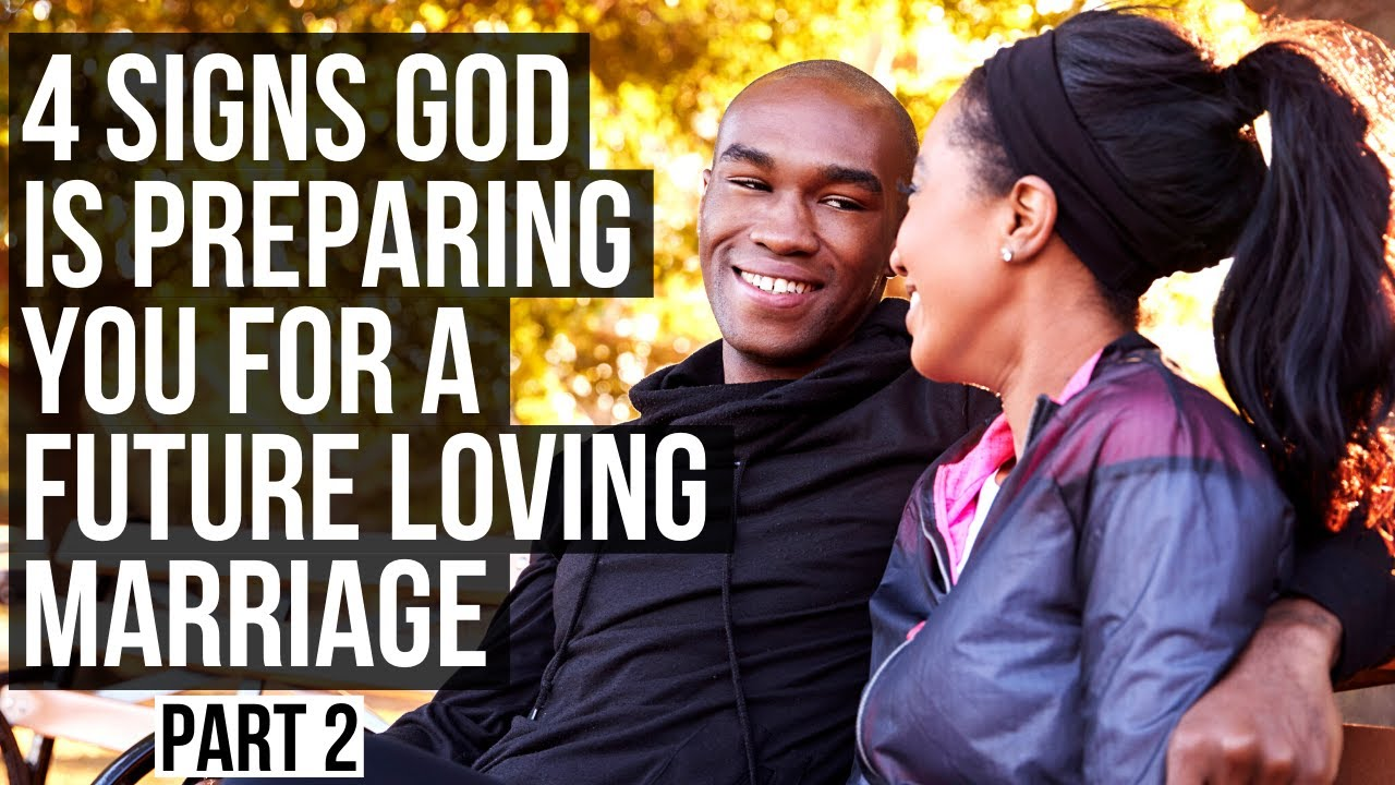 Part 2: God Is Preparing You for a Loving Marriage If . . .