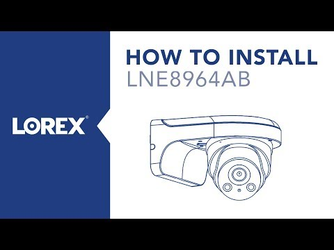 How to Install the LNE8964AB Nocturnal Security Camera from Lorex