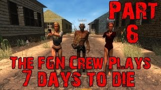 The FGN Crew Plays: 7 Days to Die Part 6 - Factory Let Down (PC)