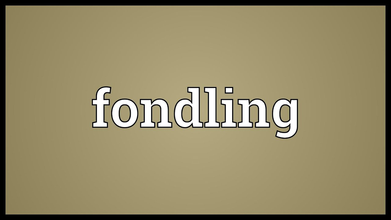 Wonderful Fondling Meaning