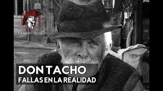 Don Tacho, Fallas En La Realidad
