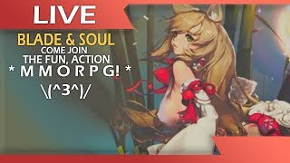 Come Join The Fun, Action MMORPG ▪️▪️ Blade And Soul ▪️▪️ \(^3^)/