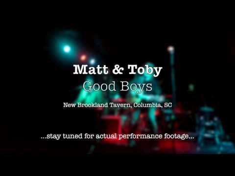 Matt & Toby - Good Boys (live)