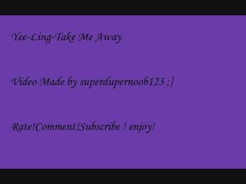Take Me Away- Yee Ling