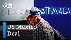US and Mexico reach deal on immigration | DW News