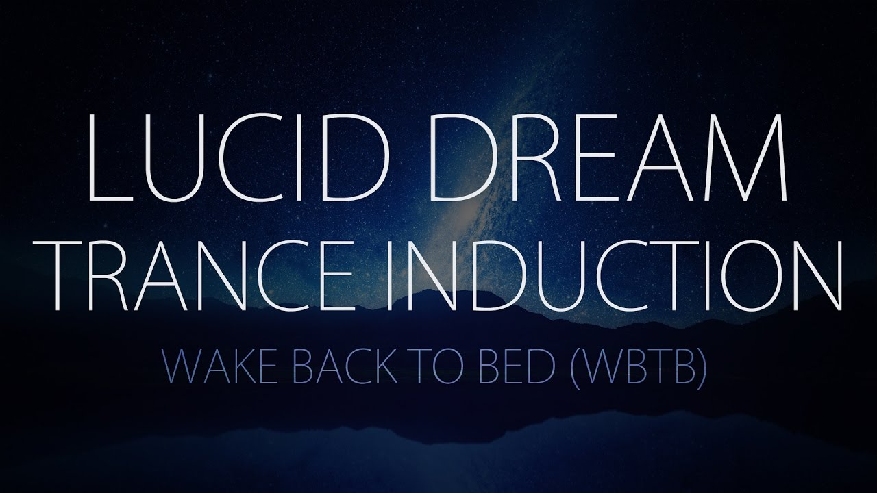 Lucid Dream Trance Induction - Wake Back to Bed (WBTB)