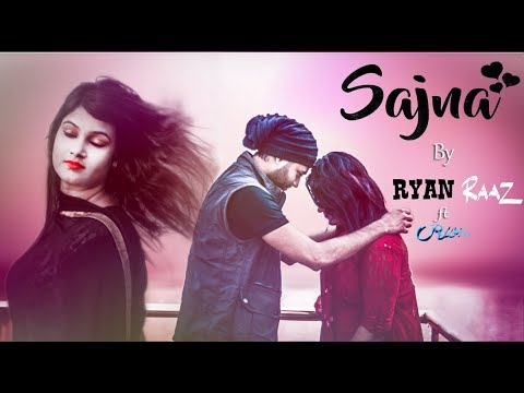 Sajna | সাজনা | Ryan Raaz Feat Rion Ahmed | Bangla New Song 2018 | Bangla New Music Video 2018