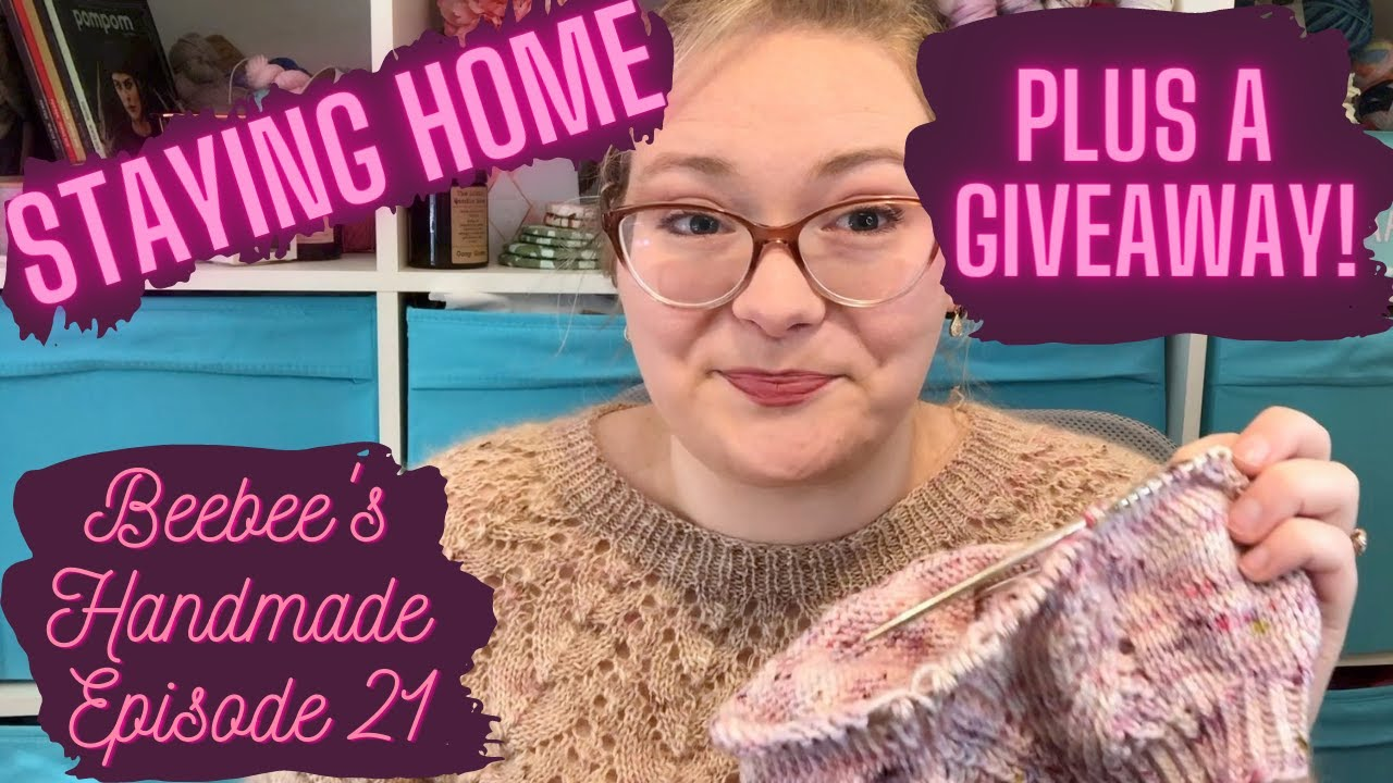 Episode 21:: Staying at Home Plus a Giveaway!  :: Beebee's Handmade Knitting Podcast