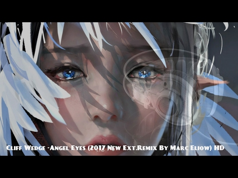 Cliff Wedge -Angel Eyes (2017 New Ext.Remix By Marc Eliow)HD