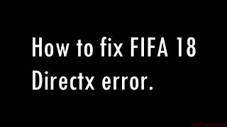 How to fix FIFA 18 directx error -Works with FIFA 19 also