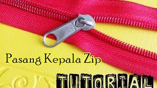 Tutorial : Cara Pasang Kepala Zip