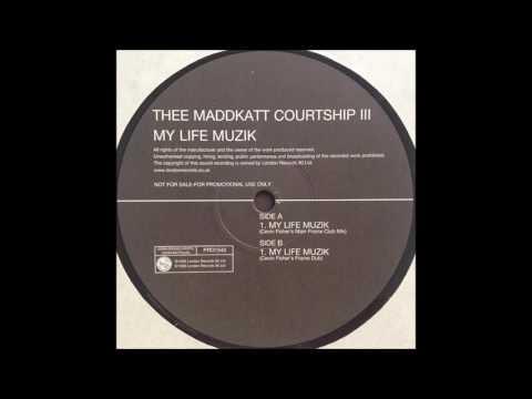 Thee Maddkatt Courtship III - My Life Muzik (Cevin Fisher´s Main Frame Club Mix)