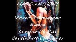 MARC ANTHONY - Volver A Comenzar... Espera... Cambio De Piel... Cautivo De Este Amor...