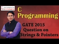 C Programming 18 GATE 2015 Question on Strings & Pointers