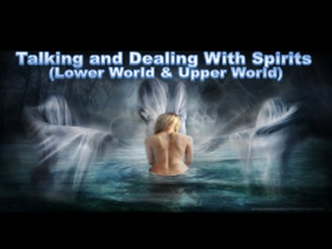 Talking And Dealing With Spirits & Dimensions(Lower World & Upper World)©
