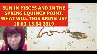 SUN IN PISCES TRANSITING THE POINT OF THE SPRING EQUINOX. WHAT WILL THIS BRING US?