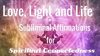 Love, Light and Life | Soothing | Positive Attitude | Subliminal Affirmations | Isochronic Tones