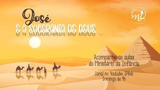 2020-10-04 - Ministério da Infância - José e a Soberania de Deus - Aula 5