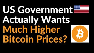 US Government May Actually Want Much Higher Bitcoin Prices