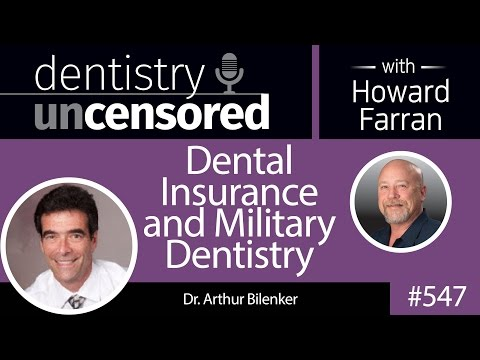 547 Dental Insurance and Military Dentistry with Arthur Bilenker : Dentistry Uncensored
