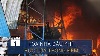 Cháy ở Thanh Hóa: Tòa nhà dầu khí rực lửa trong đêm