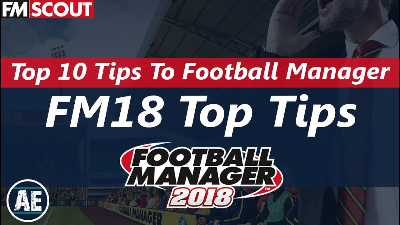 FM18 | Top 10 Tips For Football Manager 2018 | Buying, Selling, Dynamics  and Fitness