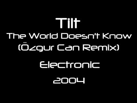 Tilt ‎- The World Doesn't Know (Ozgur Can Remix) [HQ]