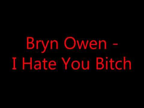 Bryn Owen - I Hate You Bitch