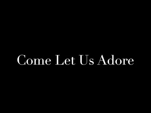 Come Let Us Adore 2016