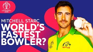 World's Fastest Bowler? | Mitchell Starc - Australia's Pacer | ICC Cricket World Cup 2019