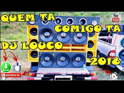 QUEM TA COMIGO TA  - DJ LOUCO - 2018🔊🔊🔊🔊