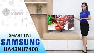 Smart Tivi Samsung 4K 43 inch UA43NU7400 - Âm hay hình đẹp từ Samsung | Điện máy XANH