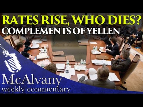 Rates Rise, Who Dies? Complements of Yellen | McAlvany Commentary 2015