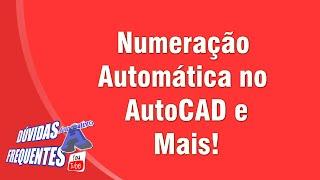 Dúvidas dos Inscritos - Numeração Automática no AutoCAD e Mais - Autocriativo
