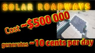 Solar Roadways generate ~10 CENTS per day!!