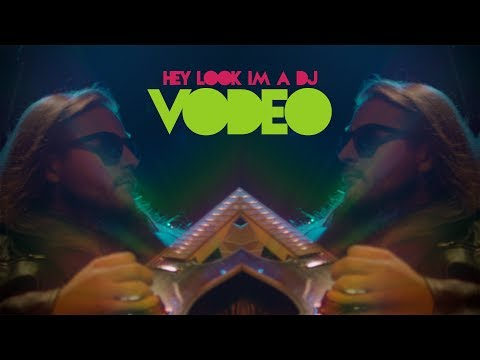 VODEO - Hey look i'm a DJ ( Official Video )