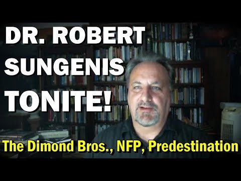 DR. ROBERT SUNGENIS TONITE! - Opinion on the Dimond Brothers, Predestination vs. Free Will and More