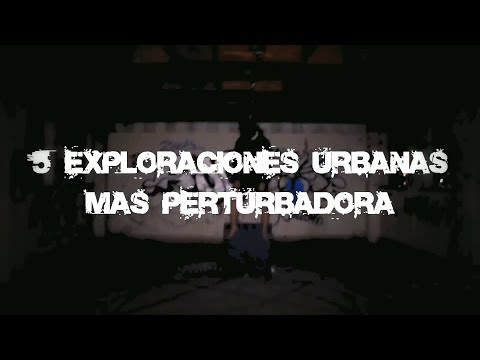 Top5 Exploraciones Urbanas Mas Perturbadoras Y Aterradoras 2019