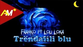 Franko Ft. Loli Loka Trendafili blu Lyrics.mp3